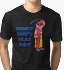 Homey Don't Play Dat! Tri-blend T-Shirt