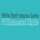 Girls Just Wanna Have FUNdamental Rights by LettuceLeaf