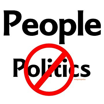 People Not Politics by notquitepolite