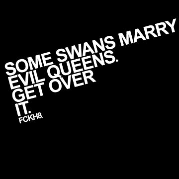 Some Swans marry Evil Queens. Get over it. by ChaoticRainbow