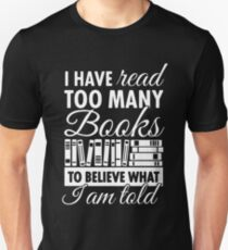 I have read too many books to believe what i am told t-shirts Unisex T-Shirt