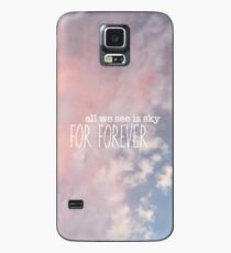 all we see is sky for forever design Case/Skin for Samsung Galaxy