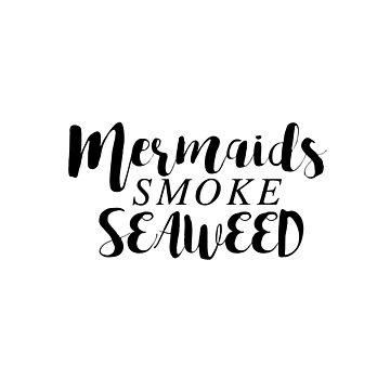 mermaids smoke seaweed by ozmarei