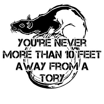 You're never more than 10 feet away from a Tory by Azrael