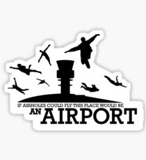If Assholes Could Fly This Place Would Be An Airport Sticker