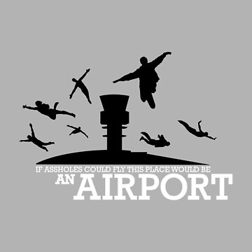 If Assholes Could Fly This Place Would Be An Airport by homebrewed