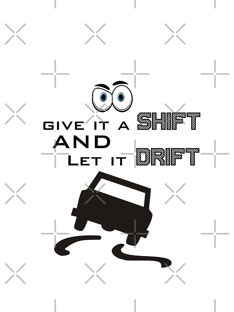 GIVE IT A SHIFT AND LET IT DRIFT  by Amr  DORRA