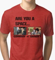 Are You A Space Cowboy Or Dandy? Tri-blend T-Shirt