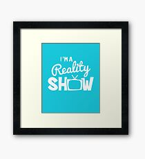Funny I'M A REALITY SHOW Graphic Framed Print