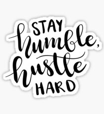 Stay Humble, Hustle Hard Sticker
