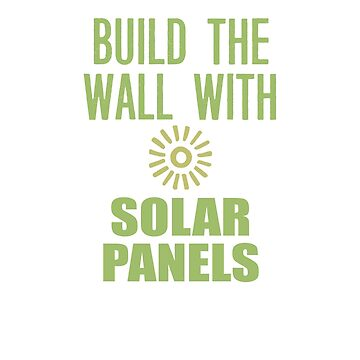 Build the Wall With Solar Panels by cinn