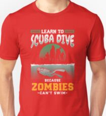 Learn To Scuba Dive Because Zombies Can't Swim Unisex T-Shirt