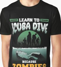 Learn To Scuba Dive Because Zombies Can't Swim Graphic T-Shirt