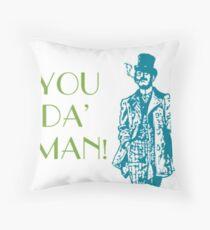 you da man  Throw Pillow