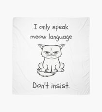 I only speak meow language. Don't insist funny quote Scarf