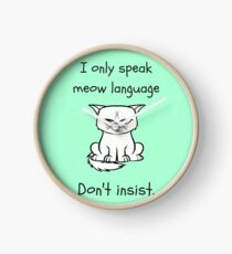 I only speak meow language. Don't insist funny quote Clock