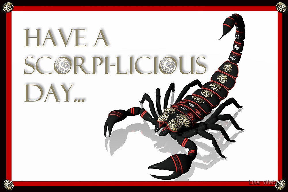 Have A Scorpi-Licious Day! by Lisa  Weber