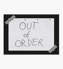 I'm Out Of Order Photographic Print