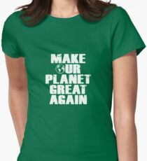 Make Our Planet Great Again Womens Fitted T-Shirt