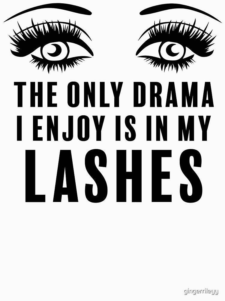 The Only Drama I Enjoy Is In My Lashes Eyelashes Classic T Shirt