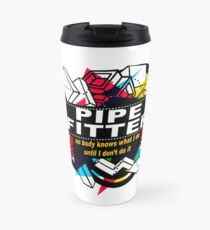 PIPE FITTER - NO BODY KNOWS Travel Mug
