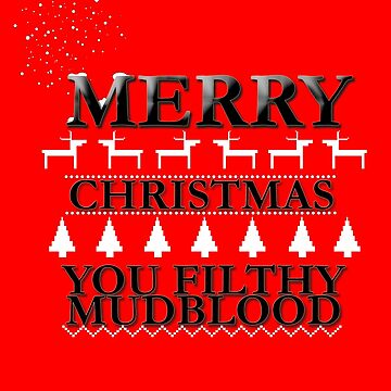 Merry Christmas You Filthy Mudblood by BomTutton