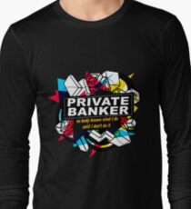 PRIVATE BANKER - NO BODY KNOWS Long Sleeve T-Shirt