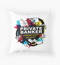 PRIVATE BANKER - NO BODY KNOWS Throw Pillow