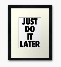 Nike - Just Do It Later Framed Print