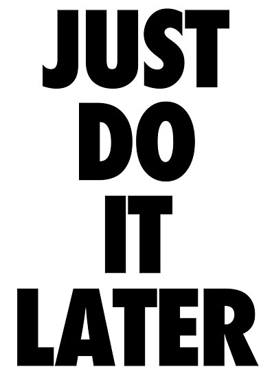 Nike - Just Do It Later by janina3