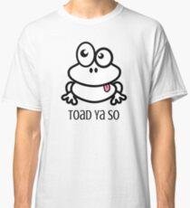Toad Ya So, Cute Funny Frog Pun: Told Ya So Classic T-Shirt