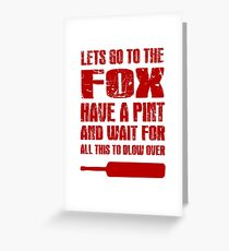 Lets go to the Fox have a pint and wait for all this to blow over Greeting Card
