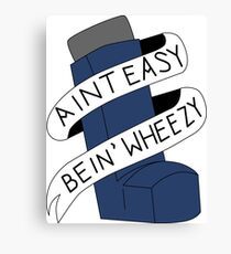 It Aint Easy Bein' Wheezy Canvas Print