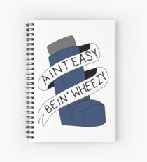It Aint Easy Bein' Wheezy Spiral Notebook