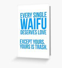 Your Waifu is trash Greeting Card