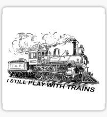 I STILL PLAY WITH TRAINS Sticker