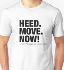HEED (Head) MOVE NOW funny movie quote T-Shirt