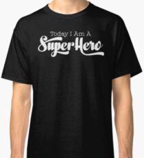 Geek Mantra - Today I Am A Super Hero Classic T-Shirt