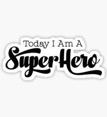Geek Mantra - Today I Am A Super Hero Sticker
