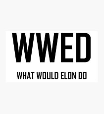 What Would Elon Do- Funny Elon Musk Design Photographic Print
