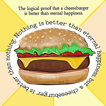 Cheeseburger or Eternal Happiness  by SurlyAmy