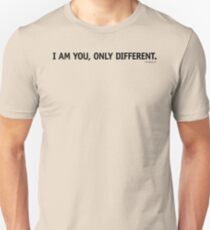 I am you, only different. T-Shirt