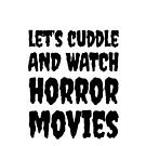 Let's Cuddle and Watch Horror Movies! by thecreepstore