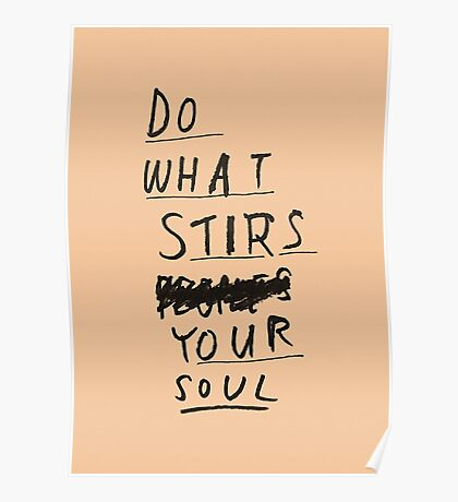 DO WHAT STIRS YOUR SOUL Poster