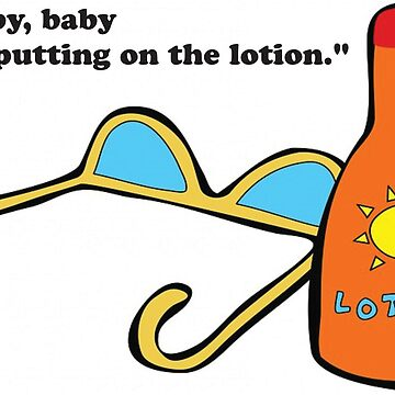 Baby, baby Im putting on the lotion by MUZA9