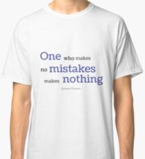One Who makes no mistakes makes nothing Classic T-Shirt