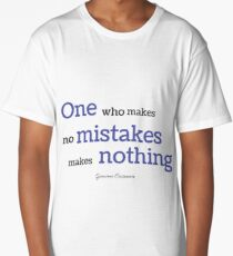 One Who makes no mistakes makes nothing Long T-Shirt