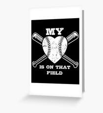 My Heart Is On That Field Baseball Shirt Greeting Card