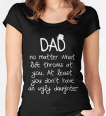 Dad no matter what life throws at you at least you don't have an ugly daughter t-shirts Women's Fitted Scoop T-Shirt
