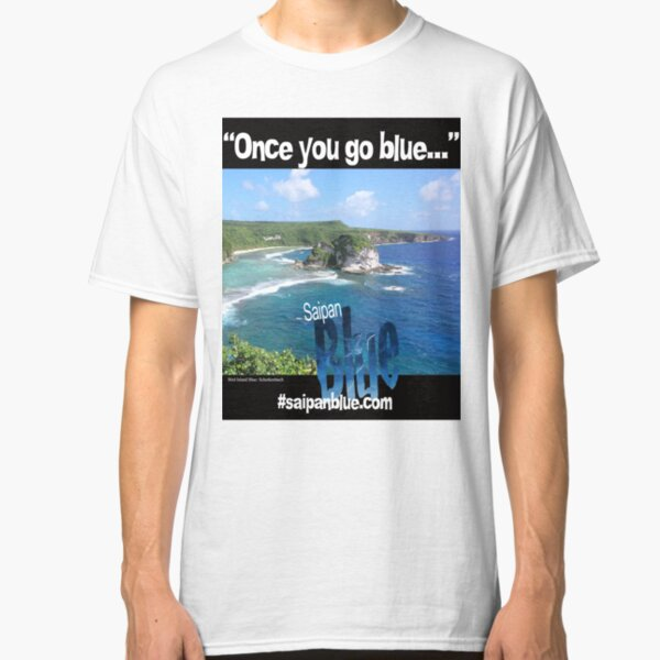 """Once you go blue..."" Saipan Blue design Classic T-Shirt"